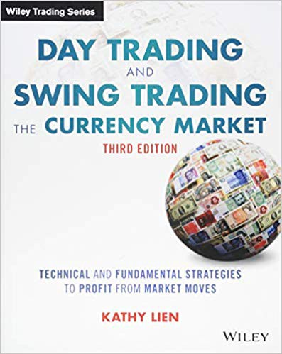 Day Trading and Swing Trading the Currency Market: Technical and Fundamental Strategies to Profit from Market Moves — Kathy Lien