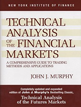 Technical Analysis of the Financial Markets: A Comprehensive Guide to Trading Methods and Applications (New York Institute of Finance) - ohn J. Murphy