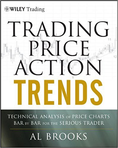 Trading Price Action Trends: Technical Analysis of Price Charts Bar by Bar for the Serious Trader — Al Brooks