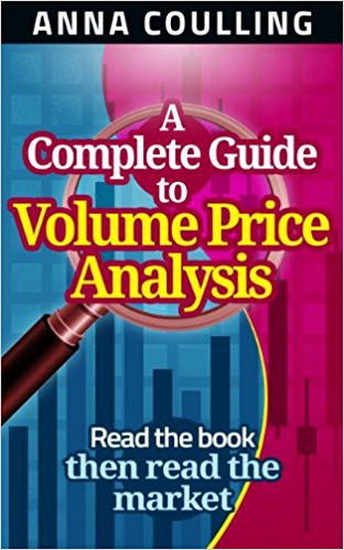 A Complete Guide to Volume Price Analysis: Read the Book Then Read the Market — Anna Coulling