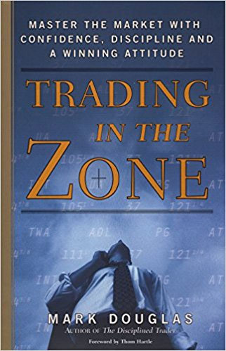 Trading in the Zone: Master the Market with Confidence, Discipline and a Winning Attitude - Mark Douglass