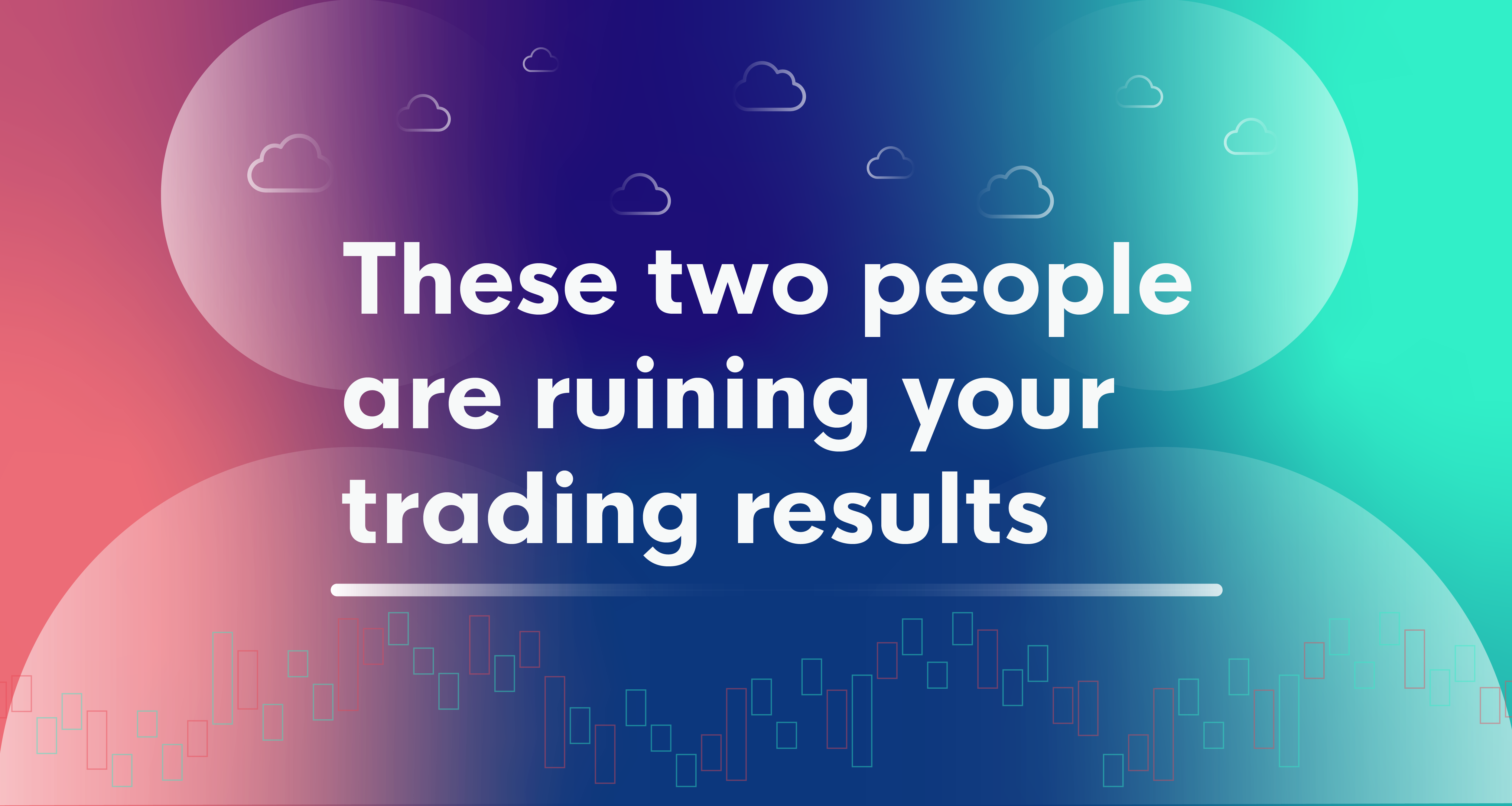 People ruining your trading results