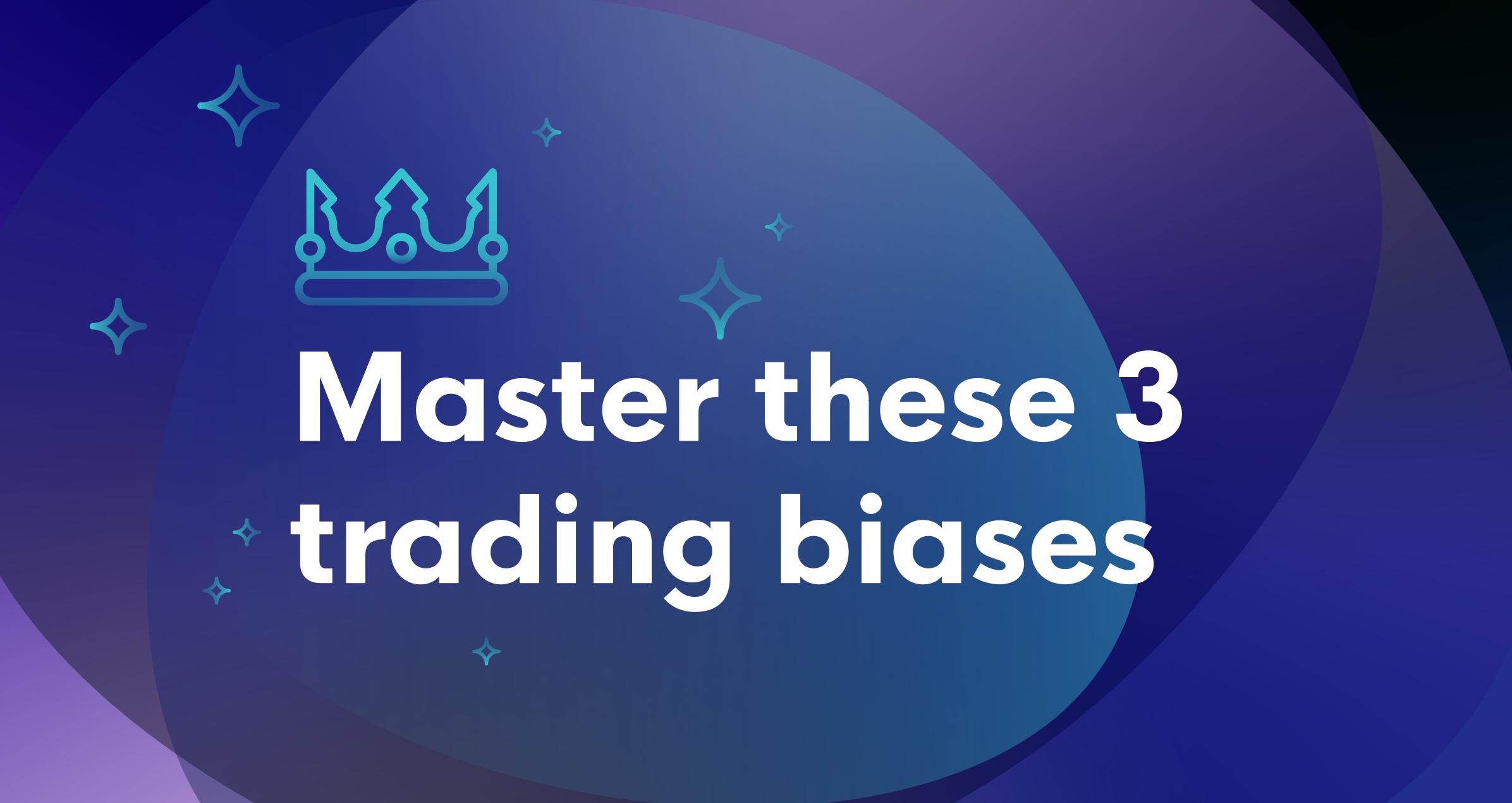 Mastering trading biases