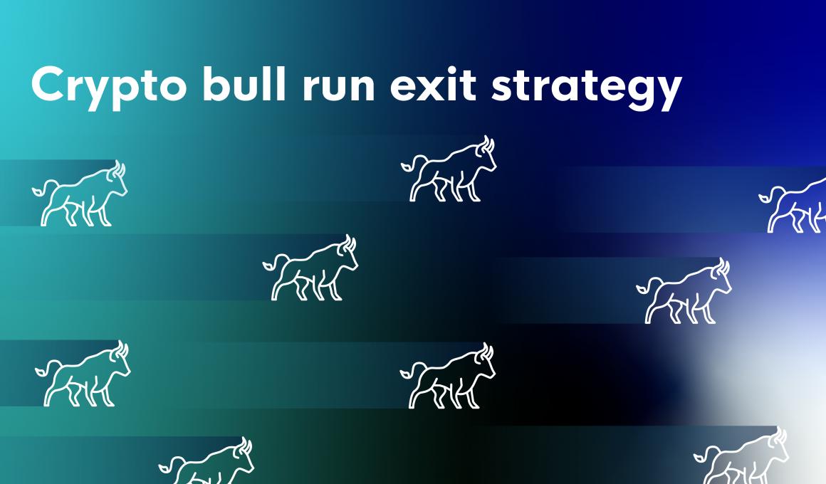 Crypto bull run exit strategy