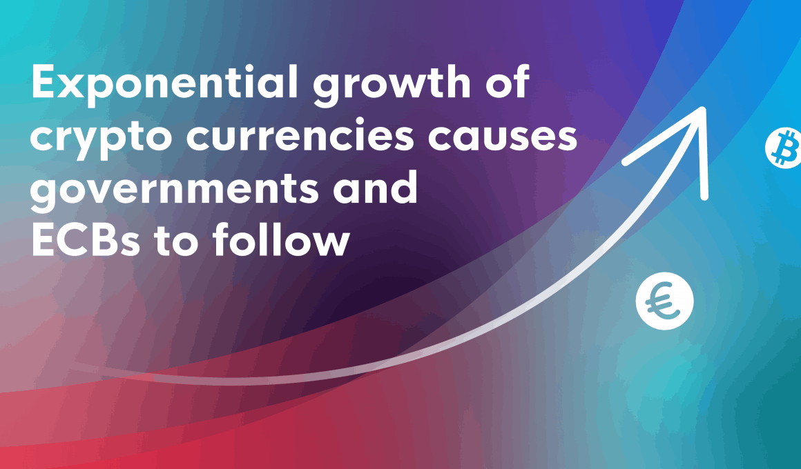 Exponential growth of crypto currencies causing governments and ECBs to potentially follow