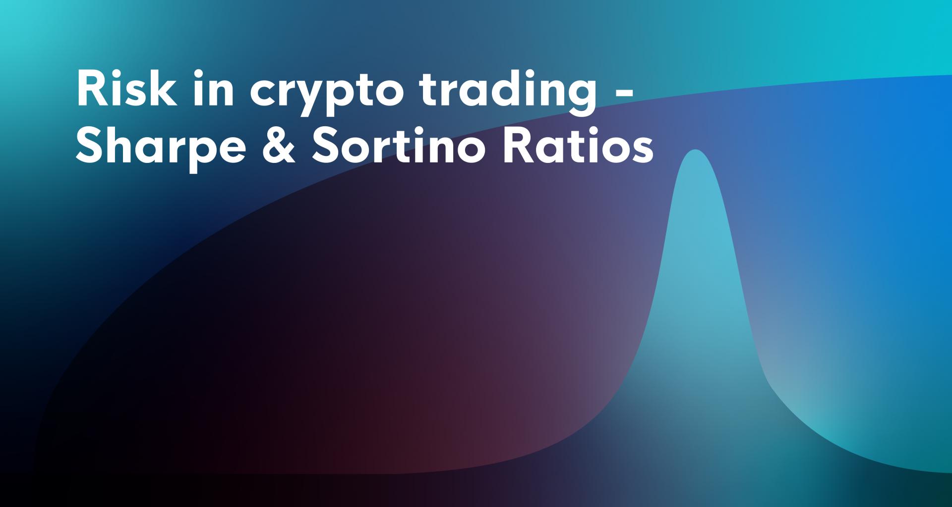Risk in crypto trading - Sharpe & Sortino Ratios