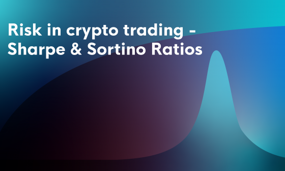 Risk in crypto trading - Sharpe & Sortino Ratios